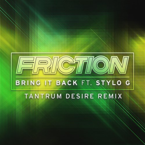 Friction - Bring It Back feat. Stylo G - (Tantrum Desire Remix)